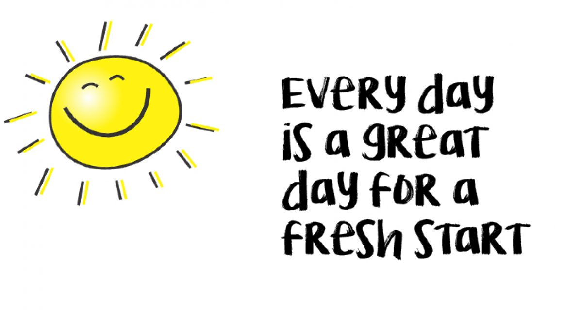 every day is a great day for a fresh start